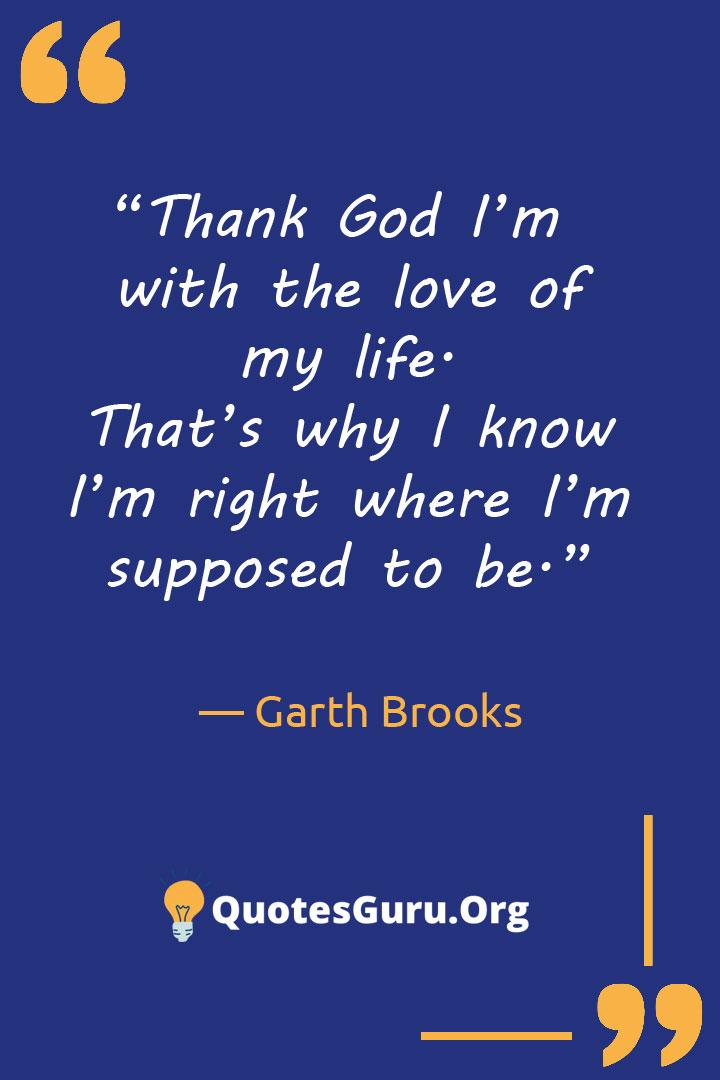Garth Brooks Quotes
